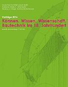 Praktiken und Potentiale von Bautechnikgeschichte: Das Programm der Vortragsreihe in Berlin für 2016